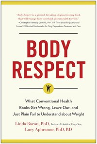 Body Respect: What Conventional Health Books Get Wrong, Leave out, and Just Plain Fail to…