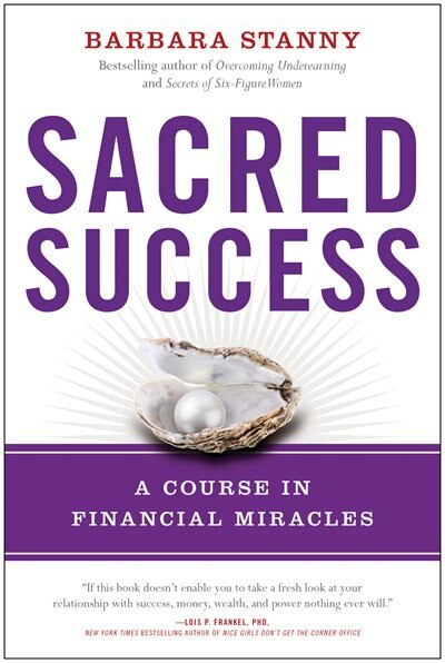 Sacred Success: A Course in Financial Miracles by Barbara Stanny