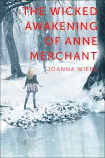 The Wicked Awakening of Anne Merchant: Book Two of the V Trilogy by Joanna Wiebe