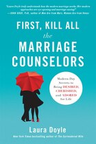 First, Kill All the Marriage Counselors: Modern-Day Secrets to Being Desired, Cherished, and Adored…