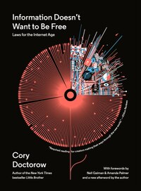 Information Doesn't Want To Be Free: Laws For The Internet Age