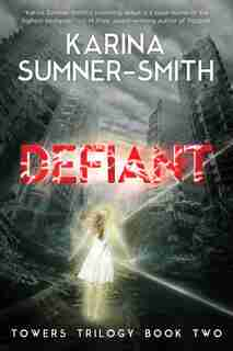 Defiant: Towers Trilogy Book Two by Karina Sumner-Smith