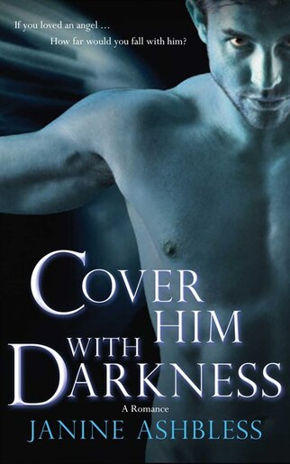 Cover Him With Darkness: A Romance by Janine Ashbless
