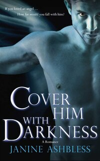Cover Him With Darkness: A Romance
