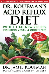 Dr. Koufman's Acid Reflux Diet: With 111 All New Recipes Including Vegan & Gluten-Free: The Never…