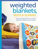 Weighted Blankets, Vests, And Scarves: Simple Sewing Projects To Comfort And Calm Children, Teens…