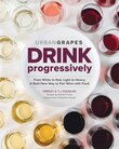 Drink Progressively: A Bold New Way To Pair Wine And Food