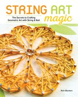 String Art Magic: The Secrets To Crafting Geometric Art With String And Nail