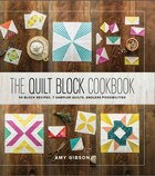 The Quilt Block Cookbook: 50 Block Recipes, 7 Sample Quilts, Endless Possibilities