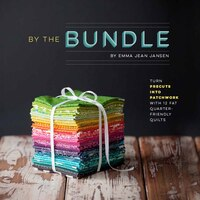 By the Bundle: Turn Precuts Into Patchwork With 12 Fat Quarter-friendly Quilts