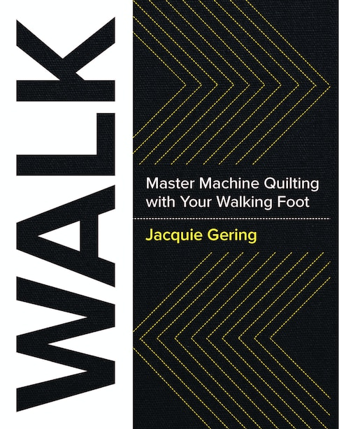 WALK: Master Machine Quilting with Your Walking Foot de Jacquie Gering