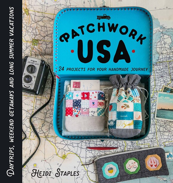 Patchwork Usa: 24 Projects For Your Handmade Journey by Heidi Staples