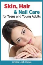 Skin, Hair & Nail Care for Teens and Young Adults