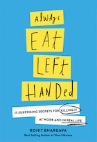 Always Eat Left Handed: And Other Non-obvious Career Advice No One Ever Taught You