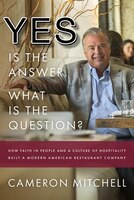 Yes Is The Answer! What's The Question?: How Faith In People And A Culture Of Hospitality Built A…