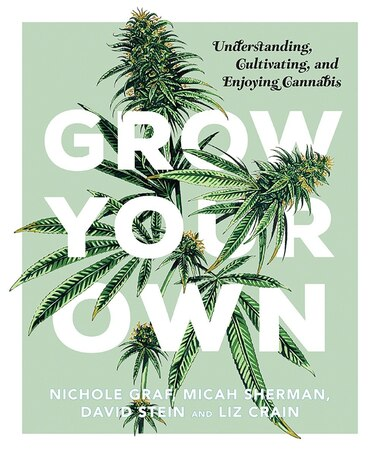 Grow Your Own: Understanding, Cultivating, And Enjoying Cannabis by Nichole Graf