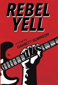 Rebel Yell by Garrett Robinson