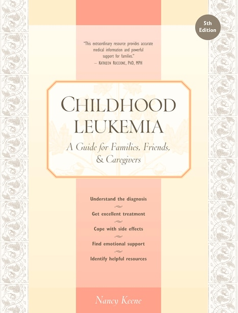 Childhood Leukemia: A Guide For Families, Friends & Caregivers by Nancy Keene