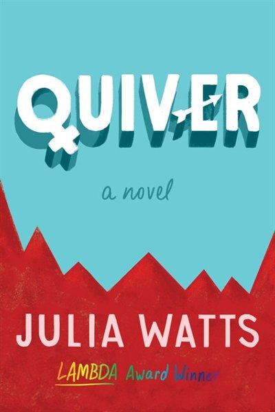 Quiver: A Novel by Julia Watts