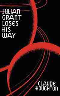 Julian Grant Loses His Way (Valancourt 20th Century Classics) by Claude Houghton
