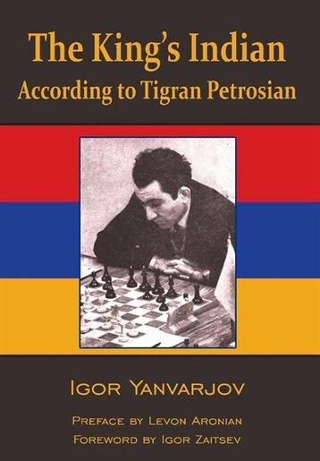 The King's Indian According to Tigran Petrosian by Igor Yanvarjov