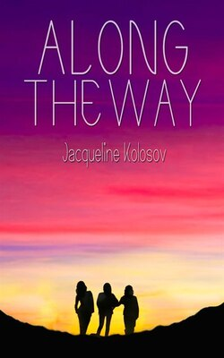 Book Along The Way: Three Friends, 33 Days, And One Unforgettable Journey On The Camino De Santiago by Jacqueline Kolosov