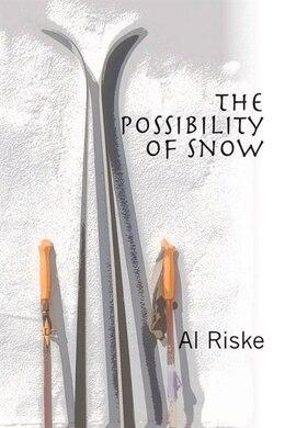 Book The Possibility Of Snow by Al Riske