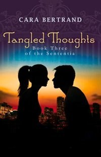 Book Tangled Thoughts: Third Book Of The Sententia by Cara Bertrand