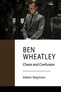 Ben Wheatley: Confusion and Carnage