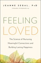 Feeling Loved: The Science of Nurturing Meaningful Connections and Building Lasting Happiness