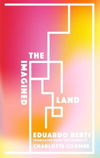 The Imagined Land by Eduardo Berti