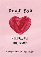 Dear You: Messages for Moms