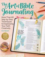 The Art Of Bible Journaling: More Than 60 Step-by-step Techniques For Expressing Your Faith…