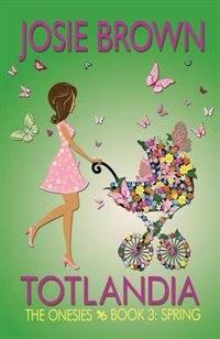 Totlandia - Book 3 (The Onesies, Spring)