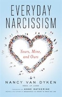 Everyday Narcissism: Yours, Mine, And Ours