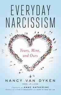 Everyday Narcissism: Yours, Mine, And Ours by Nancy Van Dyken