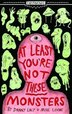 At Least You're Not These Monsters by Danny Lacy