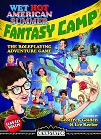 Wet Hot American Summer: Fantasy Camp - The Roleplaying Adventure Game by Geoffrey Golden