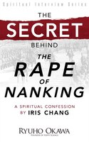"The Secret Behind ""the Rape Of Nanking"": A Spiritual Confession By Iris Chang"