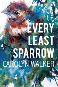 Every Least Sparrow by Carolyn Walker