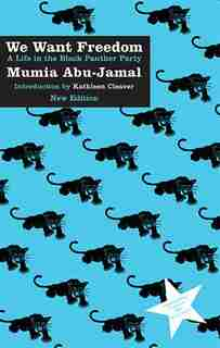 We Want Freedom: A Life In The Black Panther Party (new Edition) by Mumia Abu-jamal