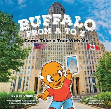 Buffalo From A To Z, Come Take A Tour With Me by Brigette Atlas Callahan