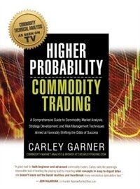 HIGHER PROBABILITY COMMODITY TRADING: A Comprehensive Guide to Commodity Market Analysis, Strategy…