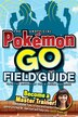 The Unofficial Pokemon Go Field Guide by Media Lab Books