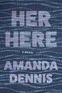 Her Here by Amanda Dennis