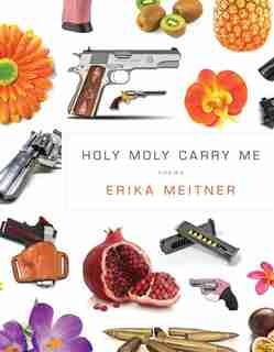 Holy Moly Carry Me by Erika Meitner
