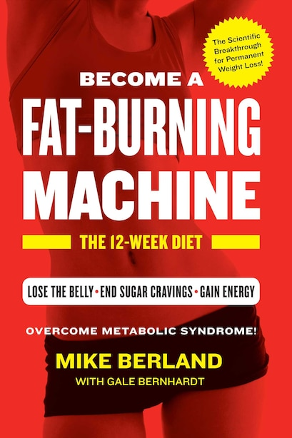 Fat-Burning Machine: The 12-Week Diet by Mike Berland