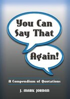 You Can Say That Again!: A Compendium of Quotes