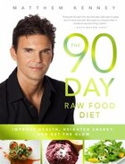 The 90-day Raw Food Diet: The Simple Day-by-day Way To Improve Health, Heighten Energy, And Get The…