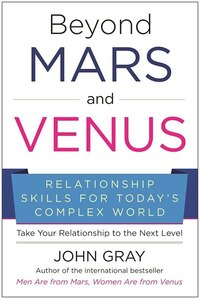 Beyond Mars and Venus: Relationship Skills for Today?s Complex World